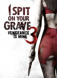 I Spit on Your Grave III: Vengeance is Mine streaming vf