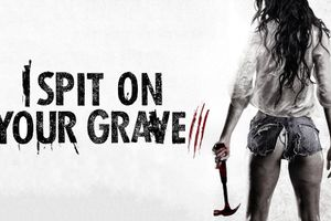 I Spit on Your Grave III: Vengeance is Mine 2015