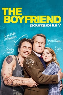 The Boyfriend - Pourquoi Lui ? 2016 streaming vf