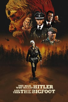 The Man Who Killed Hitler and Then the Bigfoot 2019 streaming
